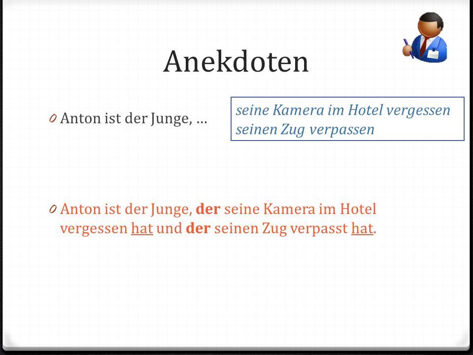 Anekdoten 0 Anton ist der Junge, … 0 Anton ist der Junge, der seine Kamera im Hotel vergessen hat und der seinen Zug verpasst hat.
