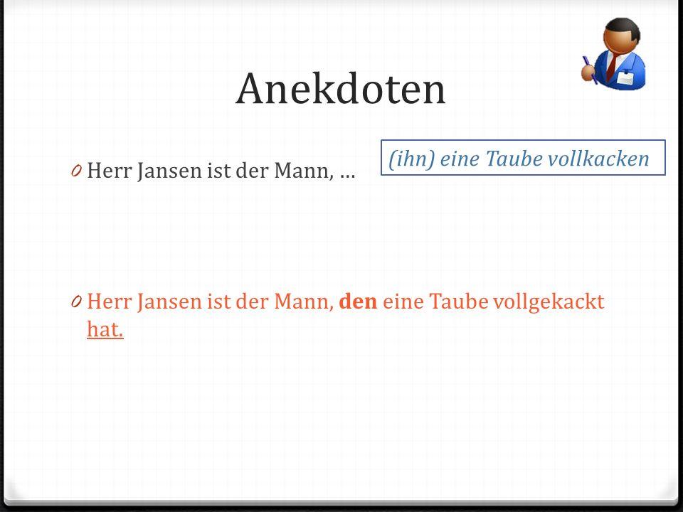 Anekdoten 0 Herr Jansen ist der Mann, … 0 Herr Jansen ist der Mann, den eine Taube vollgekackt hat.