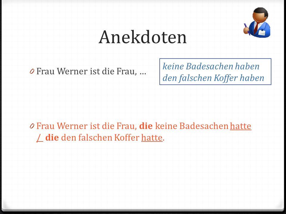 Anekdoten 0 Frau Werner ist die Frau, … 0 Frau Werner ist die Frau, die keine Badesachen hatte / die den falschen Koffer hatte.