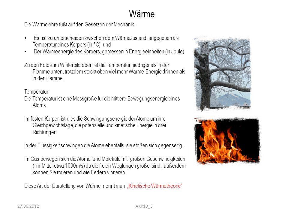 27.06.2012 Wärme Die Wärmelehre fußt auf den Gesetzen der Mechanik. Es ist zu unterscheiden zwischen dem Wärmezustand, angegeben als Temperatur eines