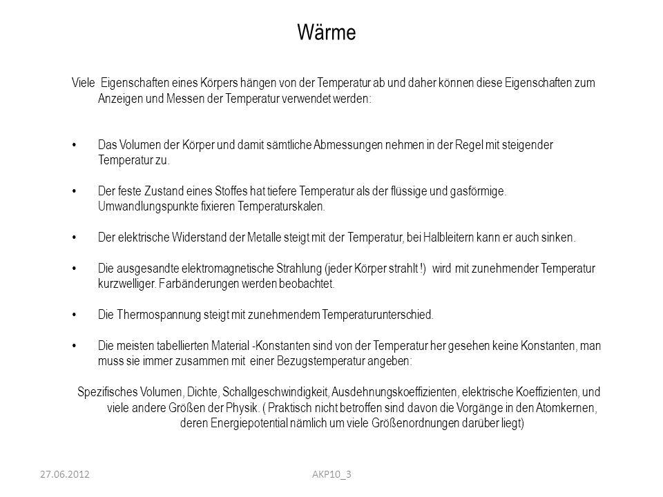 Wärme Viele Eigenschaften eines Körpers hängen von der Temperatur ab und daher können diese Eigenschaften zum Anzeigen und Messen der Temperatur verwe