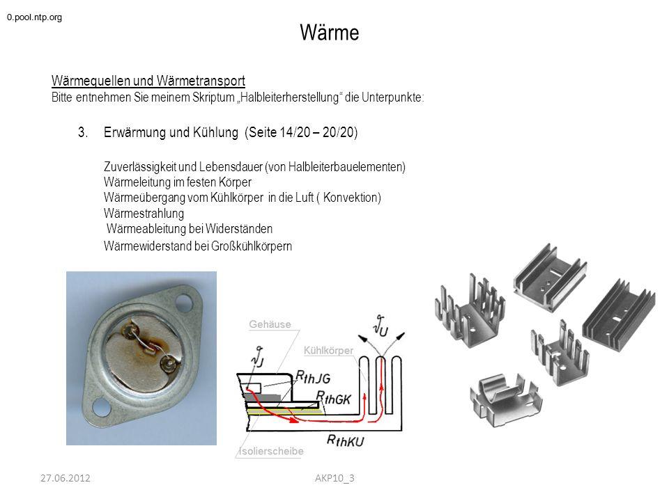 27.06.2012 Wärme Kühlkörperauslegung 0.pool.ntp.org AKP10_3 Die Wärme entsteht am pn-Übergang (junction, j ) Die Wärmeenergie fließt ab dE/dt = P v (Wärmeverlustleistung) Erstes Hindernis ist der Übergang vom Chip auf die Grundplatte weiter durch die Trägerplatte (Wärmeleitung, Wärmewiderstand) Übergang auf das Gehäuse Widerstand durch das Gehäuse Wärmeübergang Gehäuse auf Kühlkörper (ev.