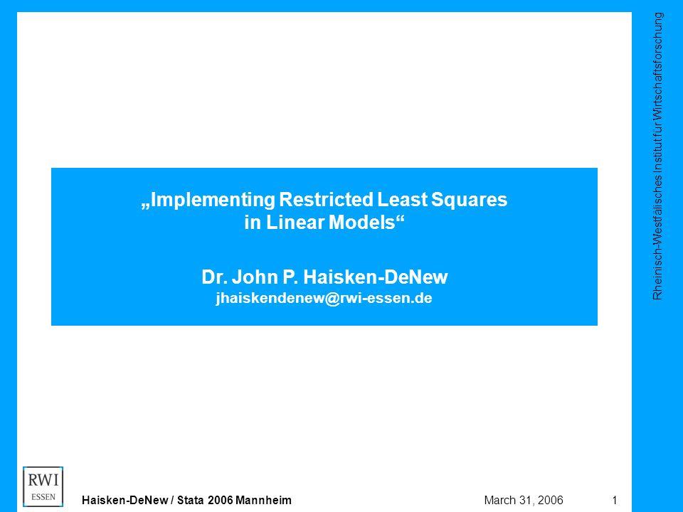 """Rheinisch-Westfälisches Institut für Wirtschaftsforschung 1March 31, 2006Haisken-DeNew / Stata 2006 Mannheim """"Implementing Restricted Least Squares in"""