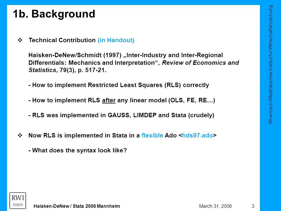 Rheinisch-Westfälisches Institut für Wirtschaftsforschung 3March 31, 2006Haisken-DeNew / Stata 2006 Mannheim 1b. Background  Technical Contribution (