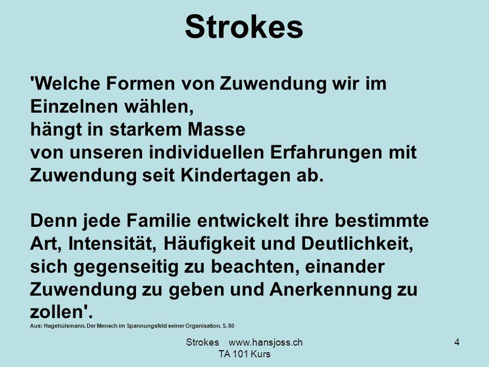 Strokes 'Welche Formen von Zuwendung wir im Einzelnen wählen, hängt in starkem Masse von unseren individuellen Erfahrungen mit Zuwendung seit Kinderta