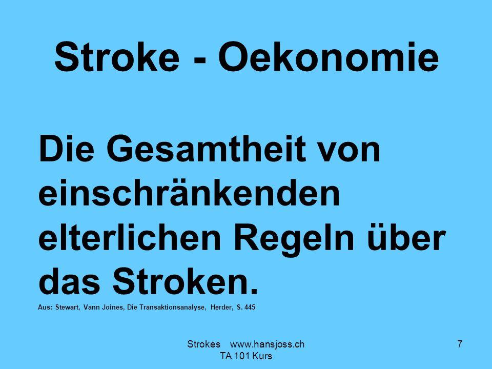 Stroke - Oekonomie Die Gesamtheit von einschränkenden elterlichen Regeln über das Stroken. Aus: Stewart, Vann Joines, Die Transaktionsanalyse, Herder,