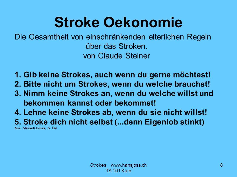 Stroke Oekonomie Die Gesamtheit von einschränkenden elterlichen Regeln über das Stroken. von Claude Steiner 1.Gib keine Strokes, auch wenn du gerne mö
