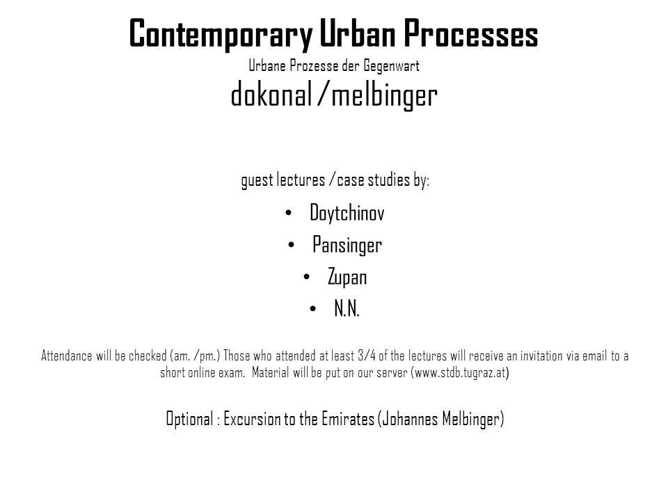Contemporary Urban Processes Urbane Prozesse der Gegenwart dokonal /melbinger guest lectures /case studies by: Doytchinov Pansinger Zupan N.N. Attenda