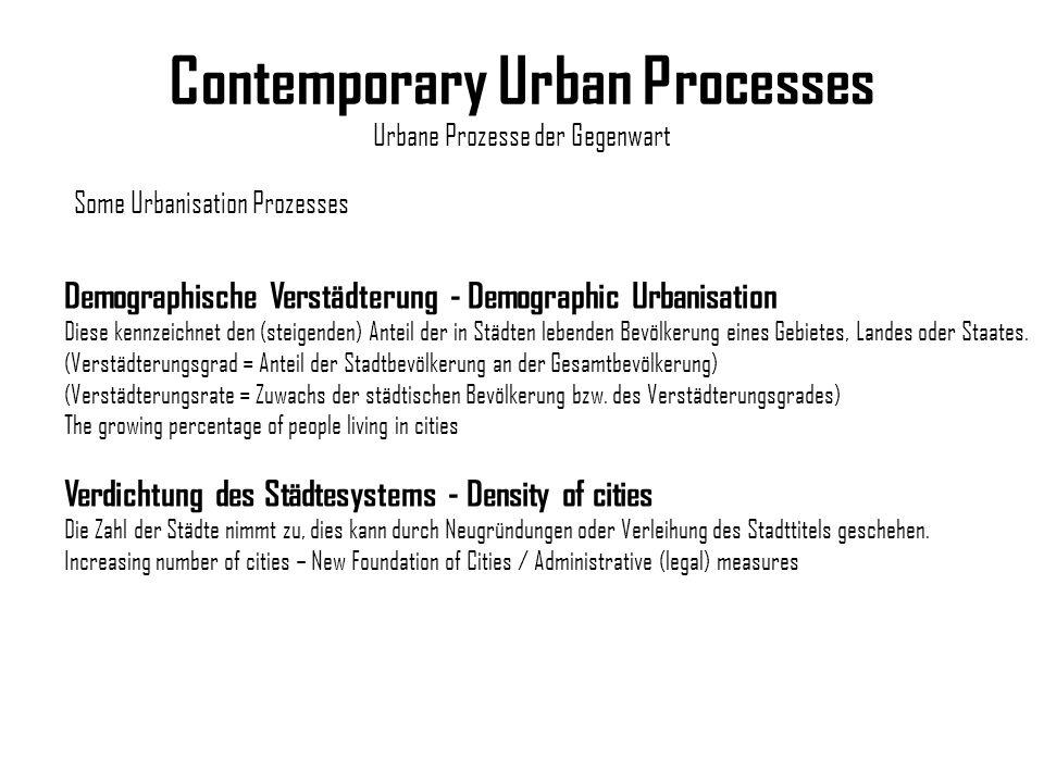 Contemporary Urban Processes Urbane Prozesse der Gegenwart Demographische Verstädterung - Demographic Urbanisation Diese kennzeichnet den (steigenden)