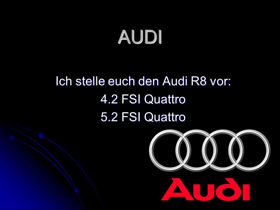 Motorisierung 4.2 FSI QUATTRO 4.2 FSI QUATTRO V8 Mittelmotor V8 Mittelmotor 420 PS 420 PS 0-100….in 4,2 Sekunden 0-100….in 4,2 Sekunden 301 km/h Spitze 301 km/h Spitze