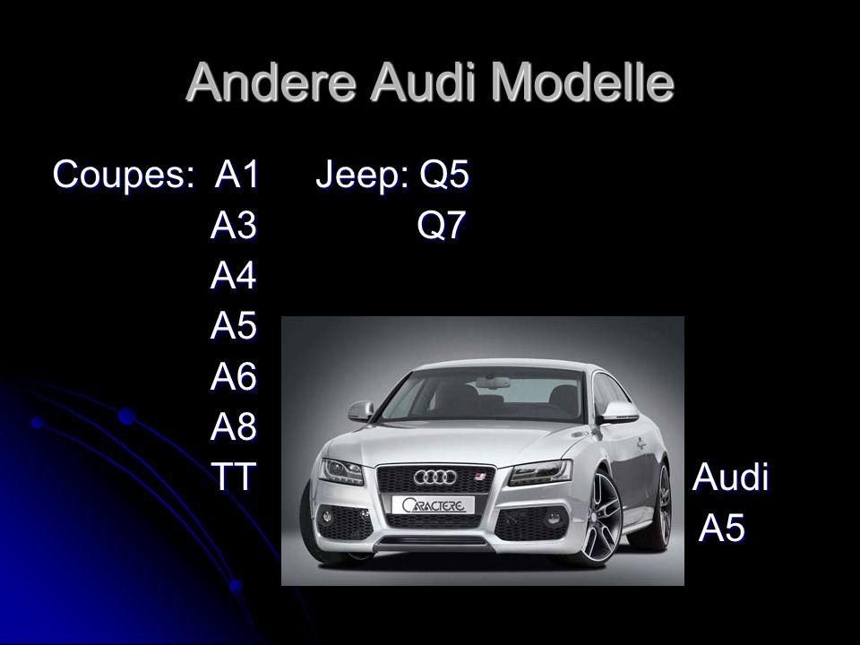 Andere Audi Modelle Coupes: A1 Jeep: Q5 A3 Q7 A3 Q7 A4 A4 A5 A5 A6 A6 A8 A8 TT Audi TT Audi A5 A5
