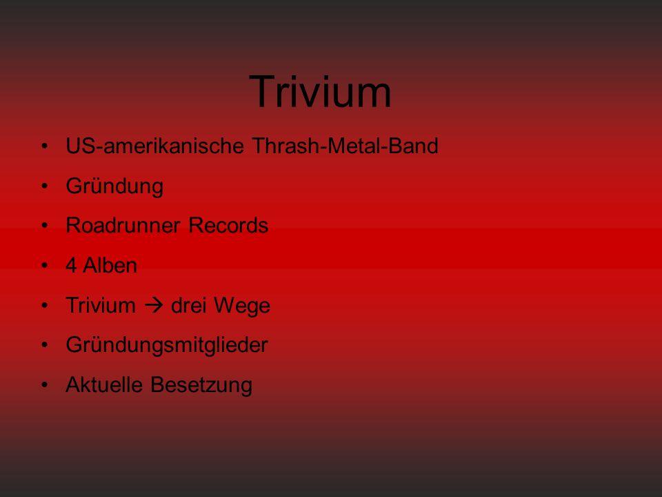 Trivium US-amerikanische Thrash-Metal-Band Gründung Roadrunner Records 4 Alben Trivium  drei Wege Gründungsmitglieder Aktuelle Besetzung