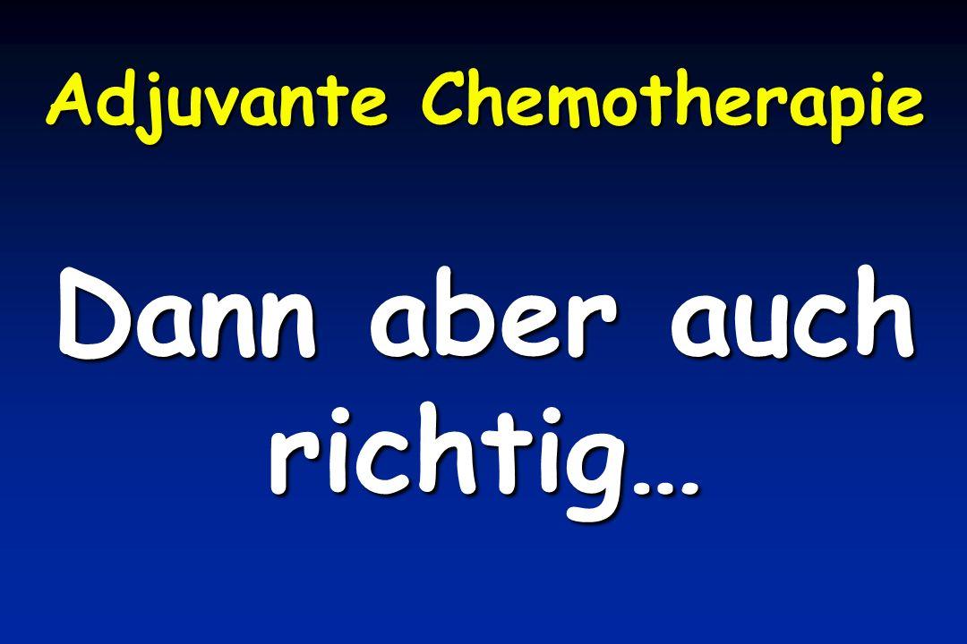 Adjuvante Chemotherapie Dann aber auch richtig…