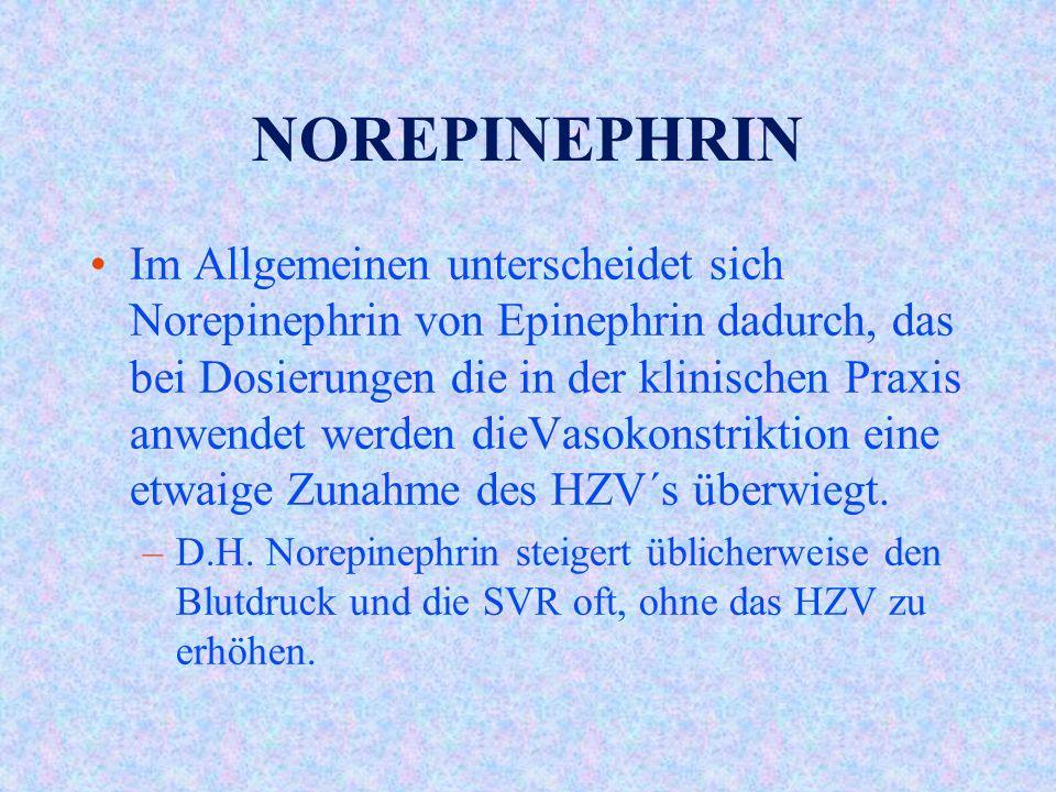 NOREPINEPHRIN Im Allgemeinen unterscheidet sich Norepinephrin von Epinephrin dadurch, das bei Dosierungen die in der klinischen Praxis anwendet werden dieVasokonstriktion eine etwaige Zunahme des HZV´s überwiegt.