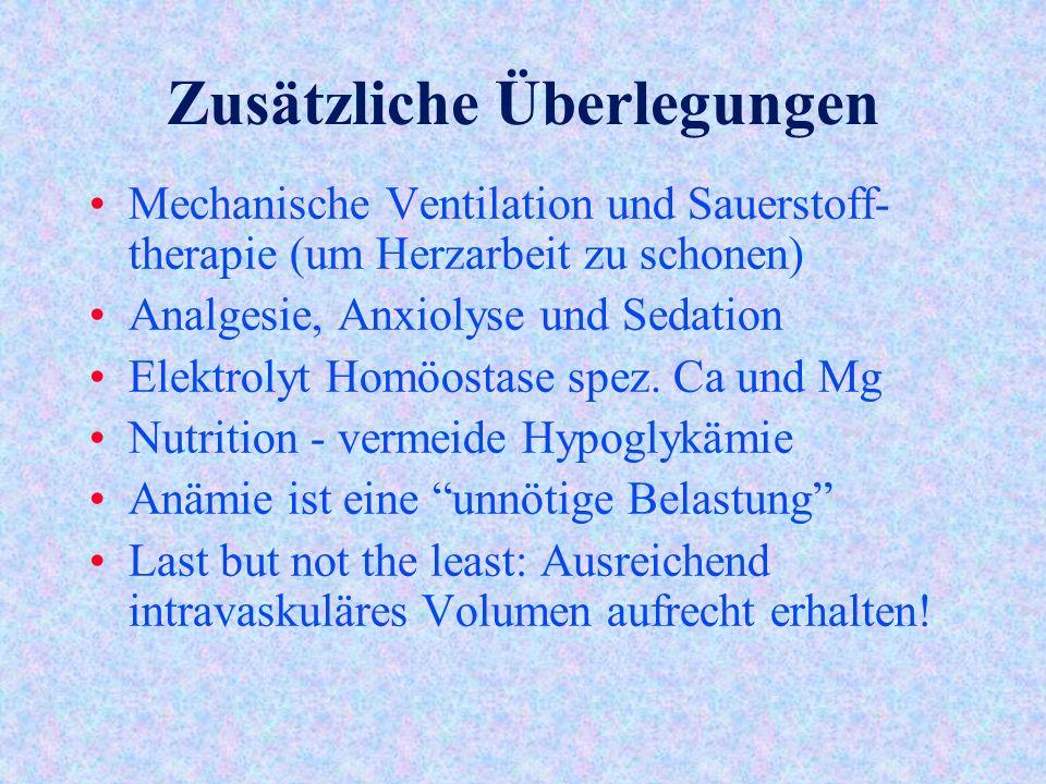 Zusätzliche Überlegungen Mechanische Ventilation und Sauerstoff- therapie (um Herzarbeit zu schonen) Analgesie, Anxiolyse und Sedation Elektrolyt Homöostase spez.