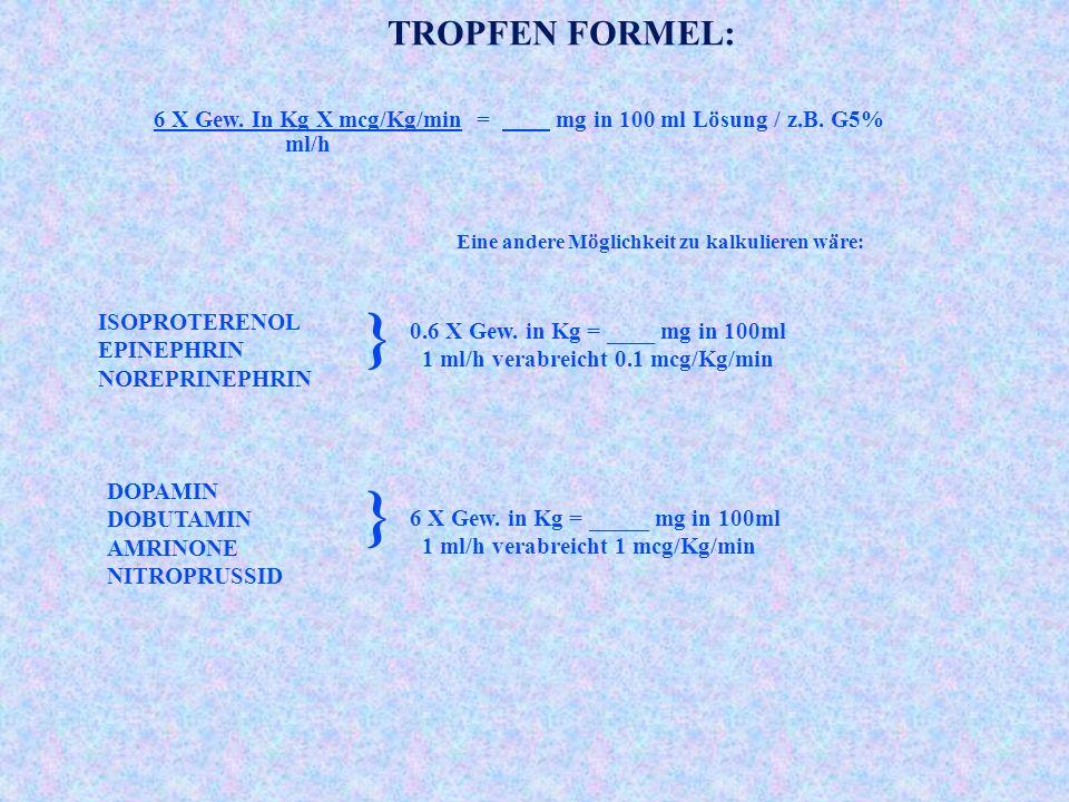 TROPFEN FORMEL: 6 X Gew.In Kg X mcg/Kg/min = mg in 100 ml Lösung / z.B.