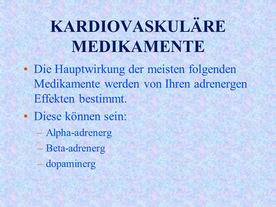 KARDIOVASKULÄRE MEDIKAMENTE Die Hauptwirkung der meisten folgenden Medikamente werden von Ihren adrenergen Effekten bestimmt.