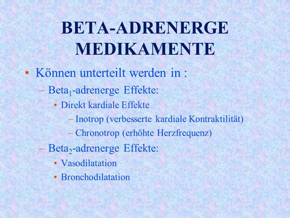 BETA-ADRENERGE MEDIKAMENTE Können unterteilt werden in : –Beta 1 -adrenerge Effekte: Direkt kardiale Effekte –Inotrop (verbesserte kardiale Kontraktilität) –Chronotrop (erhöhte Herzfrequenz) –Beta 2 -adrenerge Effekte: Vasodilatation Bronchodilatation