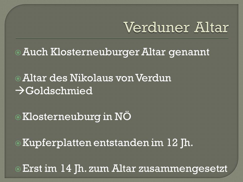 Auch Klosterneuburger Altar genannt  Altar des Nikolaus von Verdun  Goldschmied  Klosterneuburg in NÖ  Kupferplatten entstanden im 12 Jh.