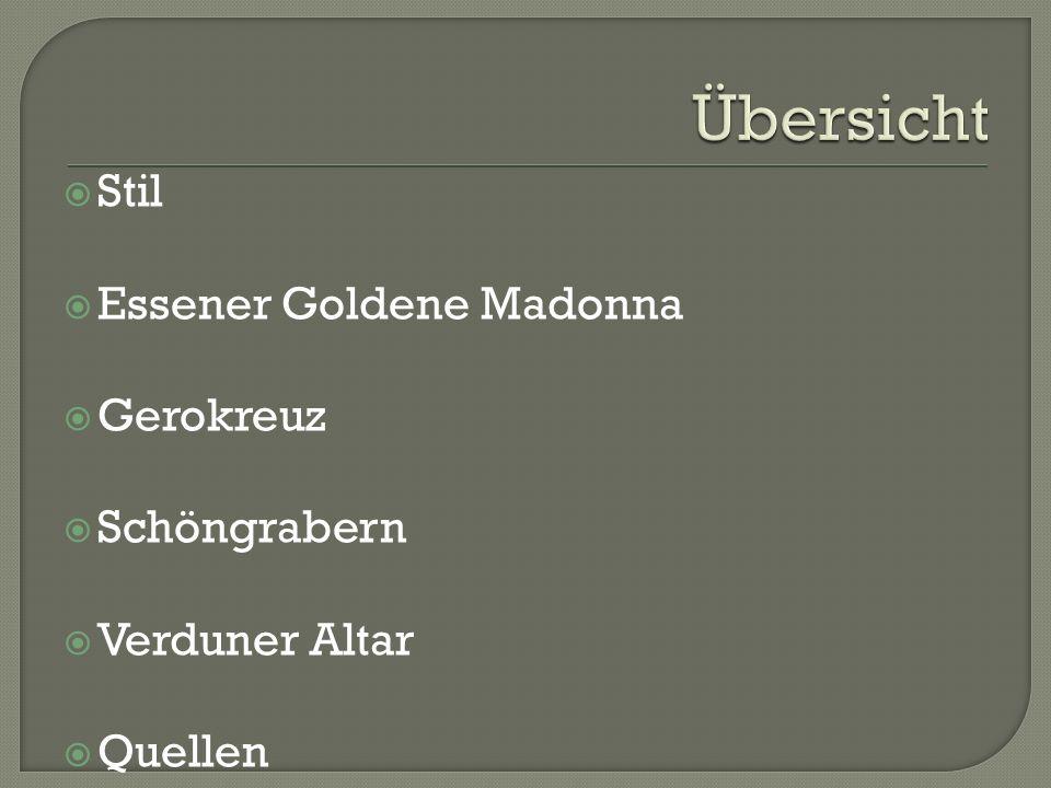  Stil  Essener Goldene Madonna  Gerokreuz  Schöngrabern  Verduner Altar  Quellen