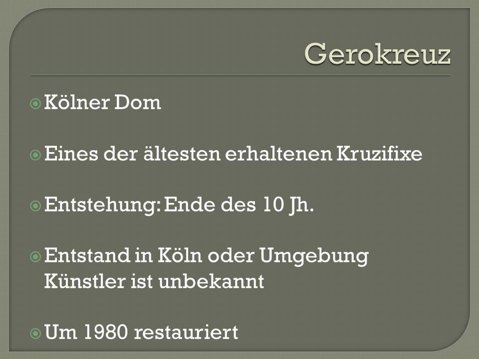  Kölner Dom  Eines der ältesten erhaltenen Kruzifixe  Entstehung: Ende des 10 Jh.