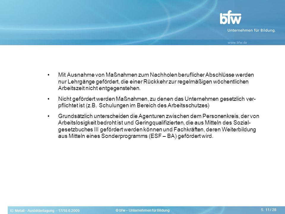 IG Metall - Ausbildertagung – 17/18.6.2009 S. 11 / 28 © bfw – Unternehmen für Bildung Mit Ausnahme von Maßnahmen zum Nachholen beruflicher Abschlüsse