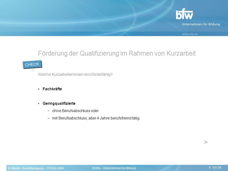 IG Metall - Ausbildertagung – 17/18.6.2009 S. 13 / 28 © bfw – Unternehmen für Bildung Förderung der Qualifizierung im Rahmen von Kurzarbeit Welche Kur