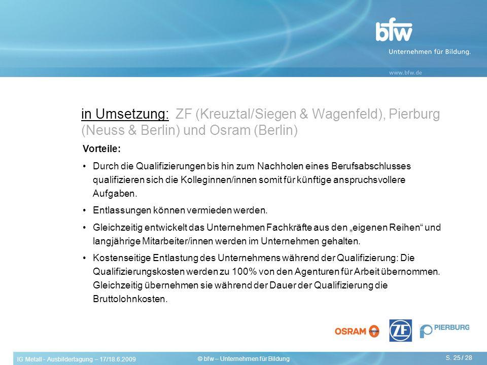 IG Metall - Ausbildertagung – 17/18.6.2009 S. 25 / 28 © bfw – Unternehmen für Bildung Vorteile: Durch die Qualifizierungen bis hin zum Nachholen eines