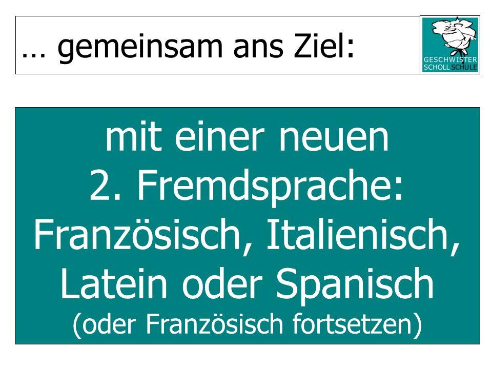 mit einer neuen 2. Fremdsprache: Französisch, Italienisch, Latein oder Spanisch (oder Französisch fortsetzen) … gemeinsam ans Ziel: