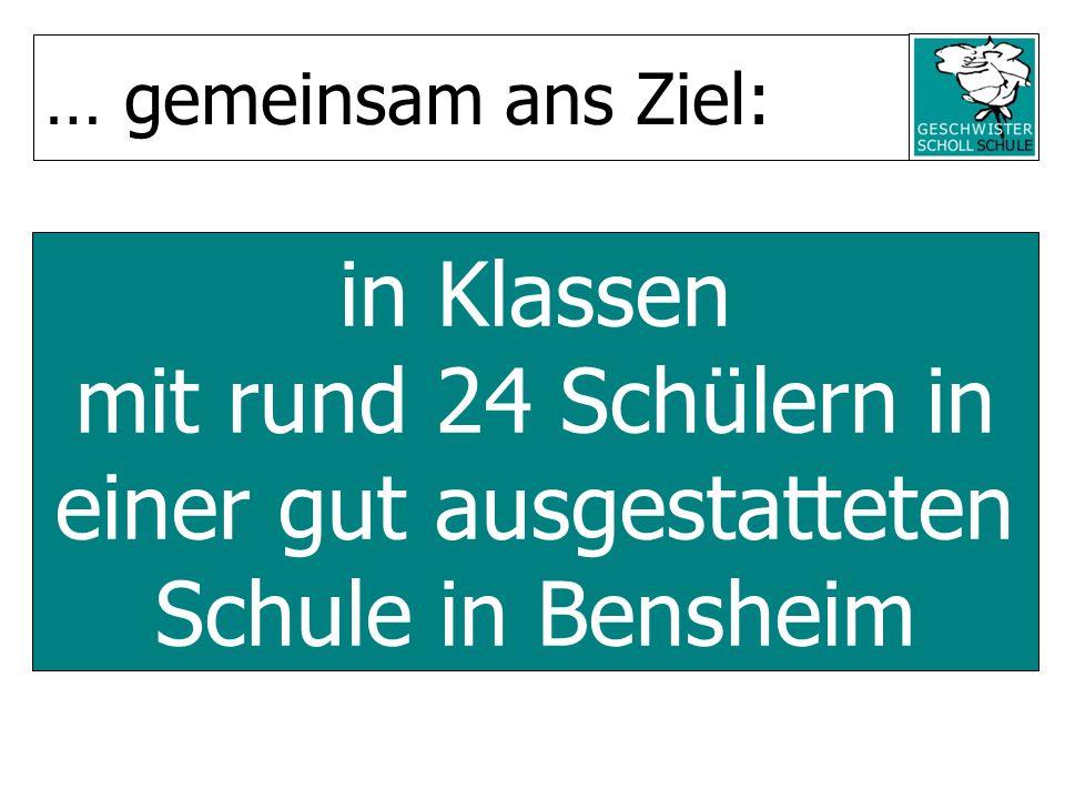 in Klassen mit rund 24 Schülern in einer gut ausgestatteten Schule in Bensheim … gemeinsam ans Ziel: