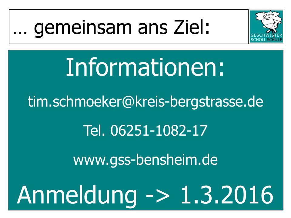 Informationen: tim.schmoeker@kreis-bergstrasse.de Tel. 06251-1082-17 www.gss-bensheim.de Anmeldung -> 1.3.2016 … gemeinsam ans Ziel: