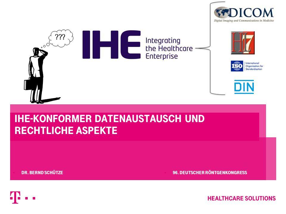 IHE-konformer Datenaustausch und rechtliche Aspekte  96. Deutscher Röntgenkongress  Dr. Bernd Schütze ???