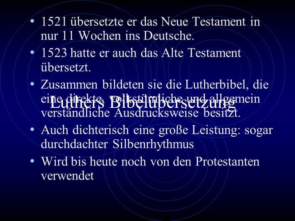 Luthers Bibelübersetzung 1521 übersetzte er das Neue Testament in nur 11 Wochen ins Deutsche. 1523 hatte er auch das Alte Testament übersetzt. Zusamme
