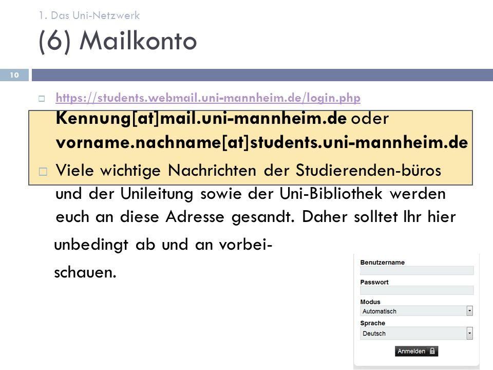 (6) Mailkonto  https://students.webmail.uni-mannheim.de/login.php Kennung[at]mail.uni-mannheim.de oder vorname.nachname[at]students.uni-mannheim.de https://students.webmail.uni-mannheim.de/login.php  Viele wichtige Nachrichten der Studierenden-büros und der Unileitung sowie der Uni-Bibliothek werden euch an diese Adresse gesandt.