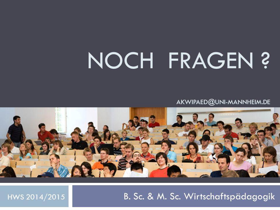 NOCH FRAGEN AKWIPAED@UNI-MANNHEIM.DE B. Sc. & M. Sc. Wirtschaftspädagogik HWS 2014/2015