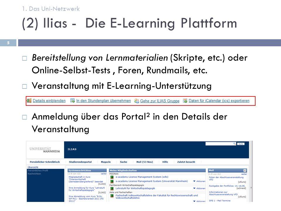 (2) Ilias - Die E-Learning Plattform  Bereitstellung von Lernmaterialien (Skripte, etc.) oder Online-Selbst-Tests, Foren, Rundmails, etc.