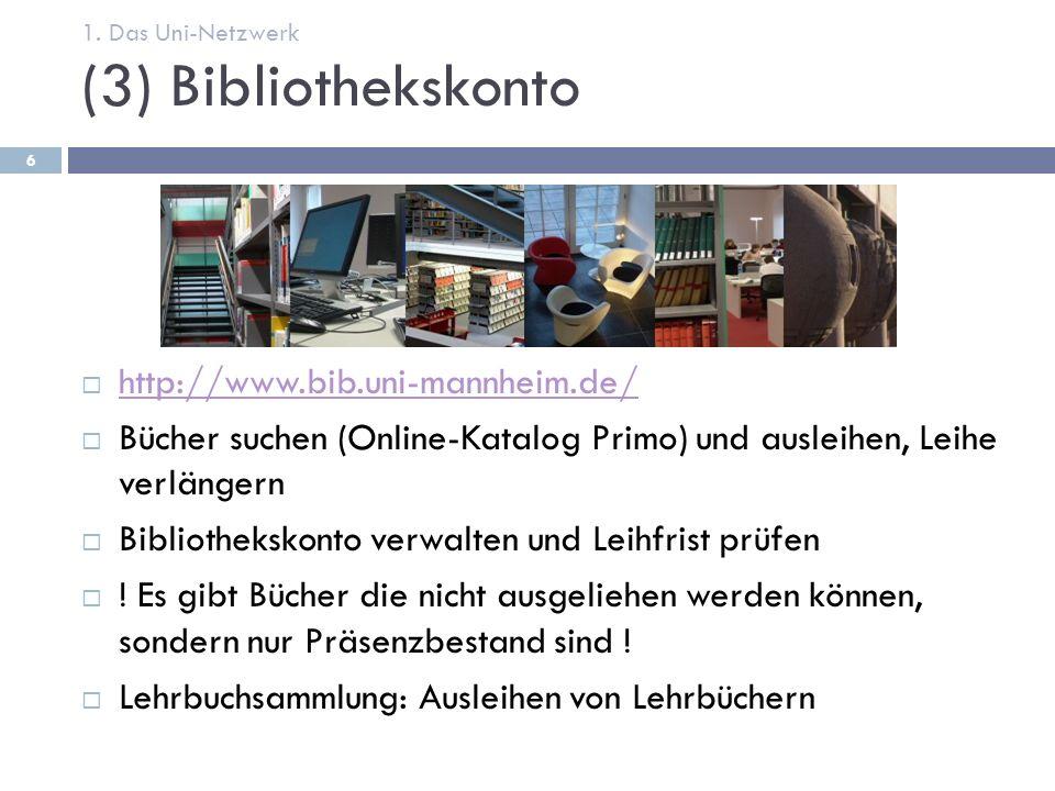 (3) Bibliothekskonto  http://www.bib.uni-mannheim.de/ http://www.bib.uni-mannheim.de/  Bücher suchen (Online-Katalog Primo) und ausleihen, Leihe verlängern  Bibliothekskonto verwalten und Leihfrist prüfen  .