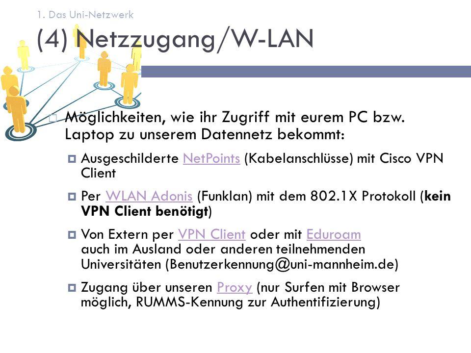 (4) Netzzugang/W-LAN 7 1. Das Uni-Netzwerk  Möglichkeiten, wie ihr Zugriff mit eurem PC bzw.