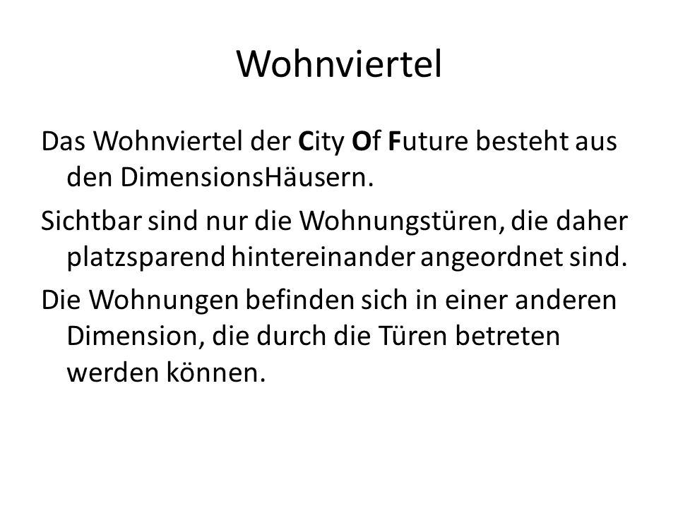 Wohnviertel Das Wohnviertel der City Of Future besteht aus den DimensionsHäusern.