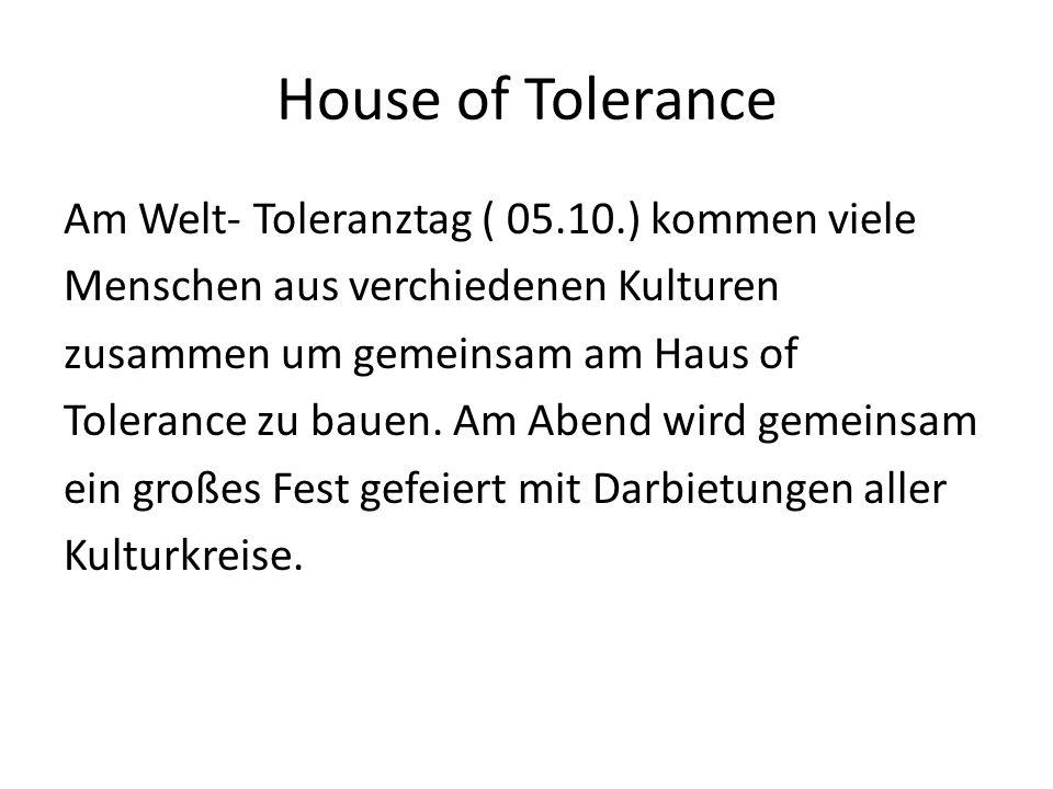 House of Tolerance Am Welt- Toleranztag ( 05.10.) kommen viele Menschen aus verchiedenen Kulturen zusammen um gemeinsam am Haus of Tolerance zu bauen.