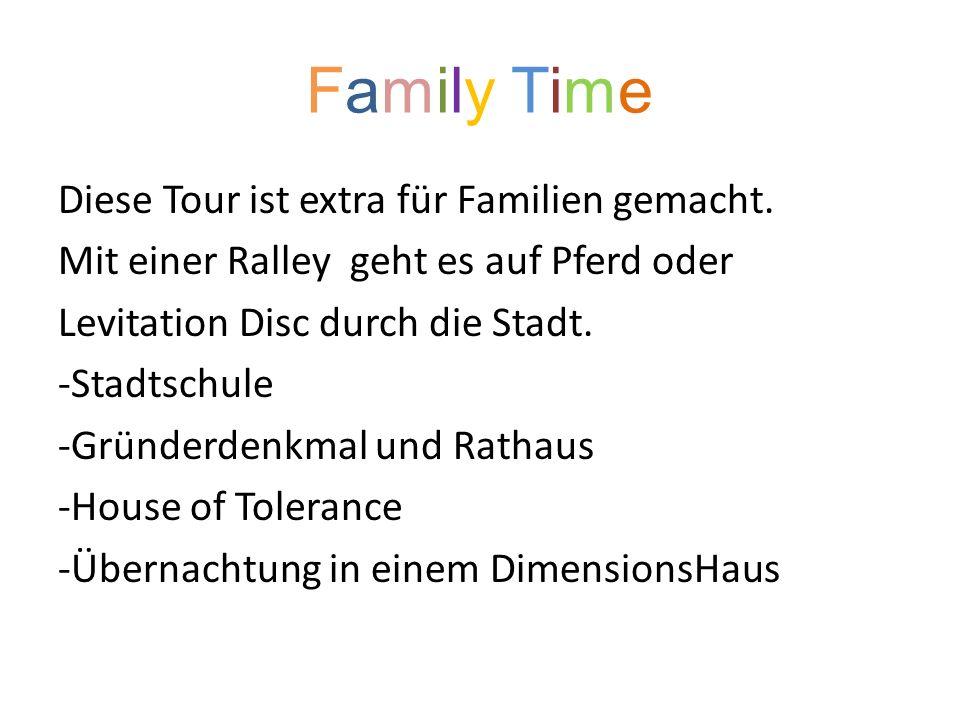 Family TimeFamily Time Diese Tour ist extra für Familien gemacht.