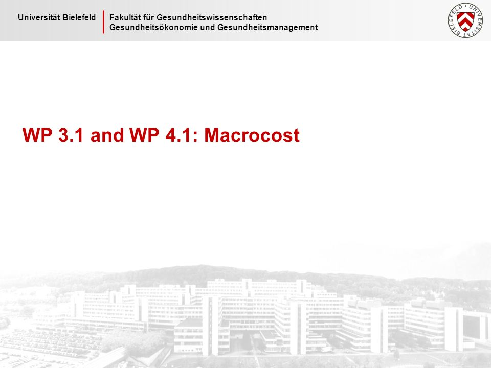 Universität Bielefeld Folie 2 Gesundheitsökonomie und Gesundheitsmanagement Objective of WP3.1 / WP4.1 The objective of WPs 3.1 and 4.1 is to be able to measure costs/health expenditures at a macro- level Those costs should be comparable between the countries or at least between the 4 models developed in WP2 Therefore some kind of comparator must be chosen