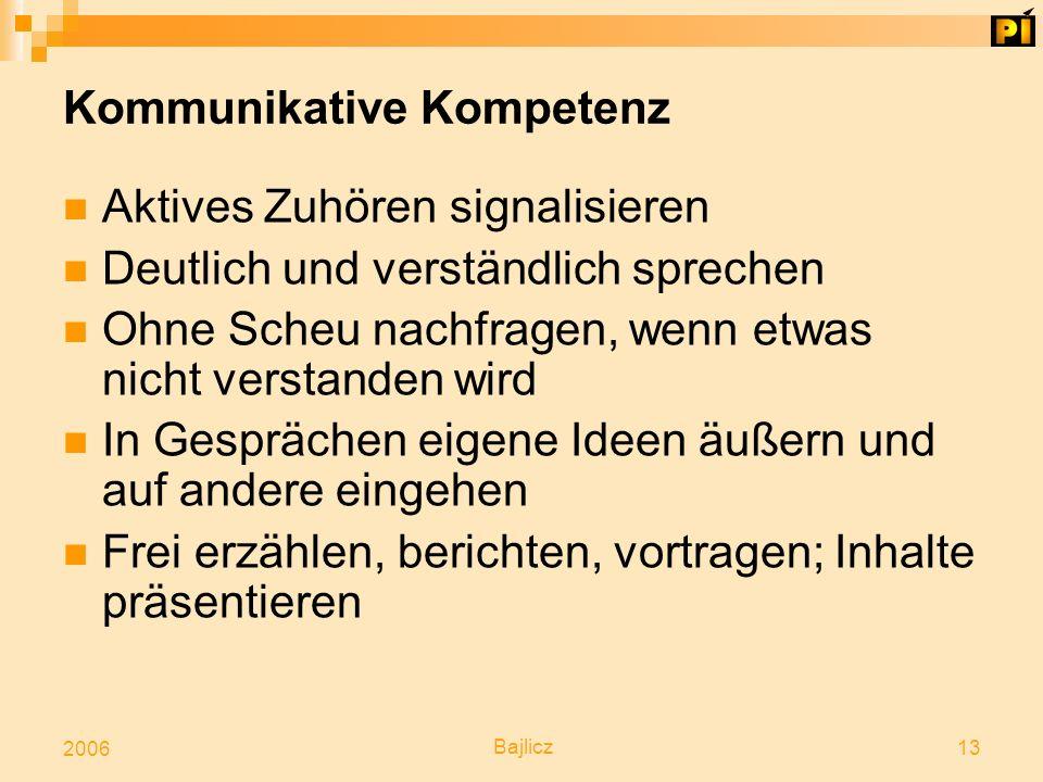 Bajlicz 13 2006 Kommunikative Kompetenz Aktives Zuhören signalisieren Deutlich und verständlich sprechen Ohne Scheu nachfragen, wenn etwas nicht verst