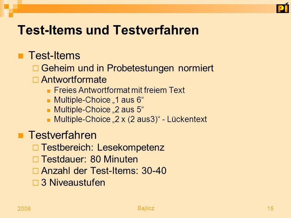 Bajlicz 15 2006 Test-Items und Testverfahren Test-Items  Geheim und in Probetestungen normiert  Antwortformate Freies Antwortformat mit freiem Text