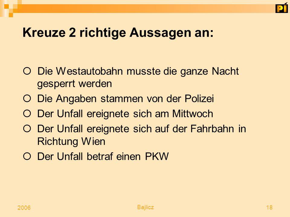 Bajlicz 18 2006 Kreuze 2 richtige Aussagen an:  Die Westautobahn musste die ganze Nacht gesperrt werden  Die Angaben stammen von der Polizei  Der U
