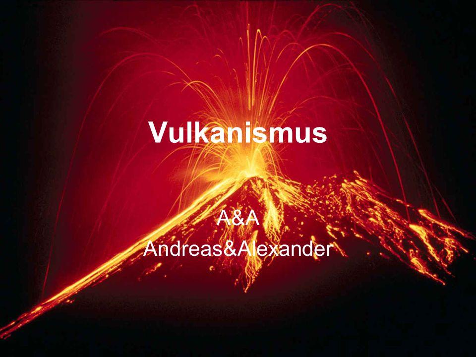 Vulkanismus A&A Andreas&Alexander