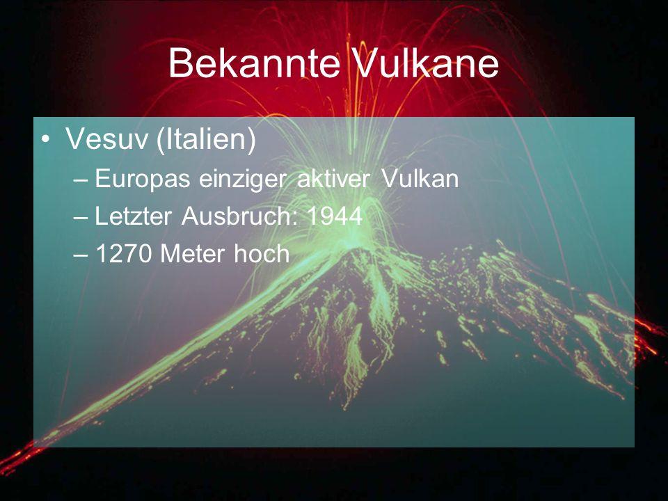 Bekannte Vulkane Vesuv (Italien) –Europas einziger aktiver Vulkan –Letzter Ausbruch: 1944 –1270 Meter hoch