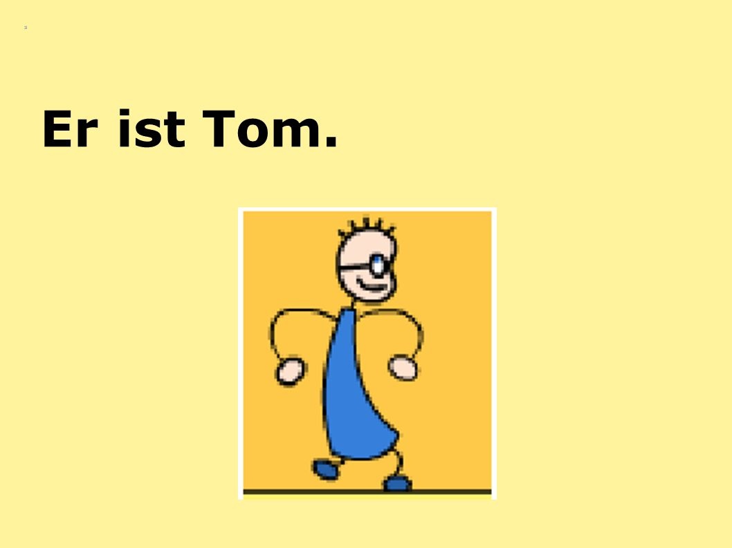 Er ist Tom.