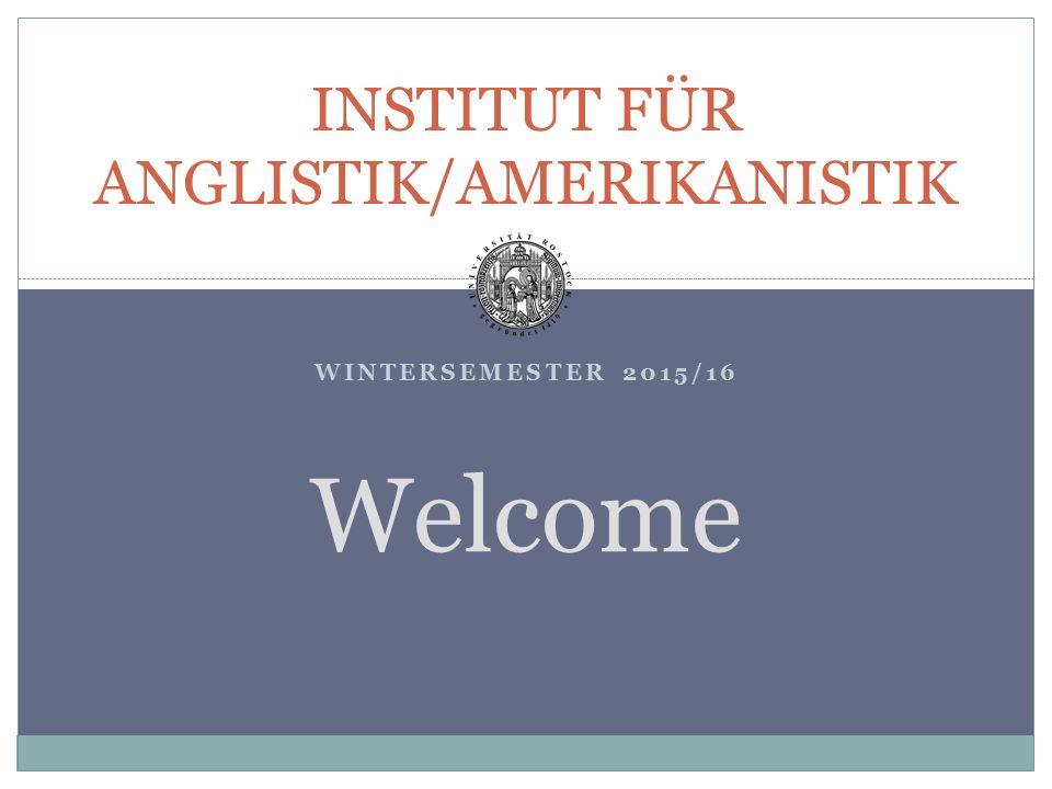WINTERSEMESTER 2015/16 INSTITUT FÜR ANGLISTIK/AMERIKANISTIK Welcome
