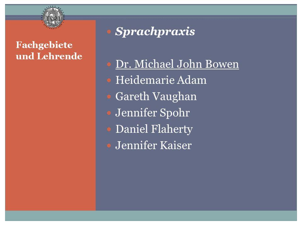 Fachgebiete und Lehrende Sprachpraxis Dr. Michael John Bowen Heidemarie Adam Gareth Vaughan Jennifer Spohr Daniel Flaherty Jennifer Kaiser